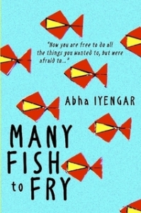 Writer Abha Iyengar Book Cover - Many Fish to Fry