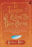 Writer Barbara Adair Book Cover - In Tangier We Killed the Blue Parrot