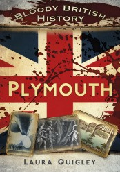 Writer Laura Quigley Book Cover - The Bloody British History of Plymouth