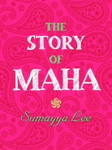 Writer Sumayya Lee Book Cover - The Story of Maha