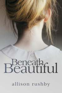 Writer Allison Rushby Book Cover - Beneath Beautiful