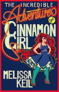 Writer Melissa Keil Book Cover - The Incredible Adventures of Cinnamon Girl