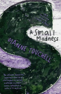 Writer Dianne Touchell Book Cover - A Small Madness