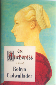 Writer Robyn Cadwallader Book Cover - The Anchoress (U.S. version)