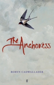 Writer Robyn Cadwallader Book Cover - The Anchoress (UK version)