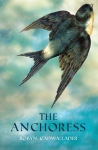 Writer Robyn Cadwallader Book Cover - The Anchoress (Australian version)