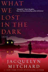 Writer Jacquelyn Mitchard Book Cover - What We Lost in the Dark