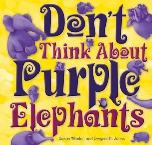 Writer Susan Whelan Book Cover - Don't Think About Purple Elephants