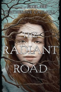 Writer Katherine Catmull Book Cover - The Radiant Road