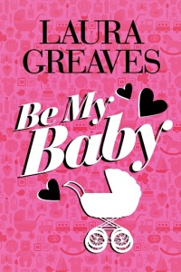 Writer Laura Greaves Book Cover - Be My Baby