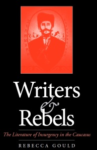 Writer Rebecca Gould Book Cover - Writers and Rebels