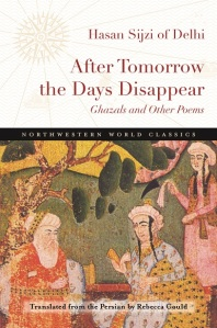 After Tomorrow the Days Disappear by Hasan Sijzi of Delhi - translated by Rebecca Gould