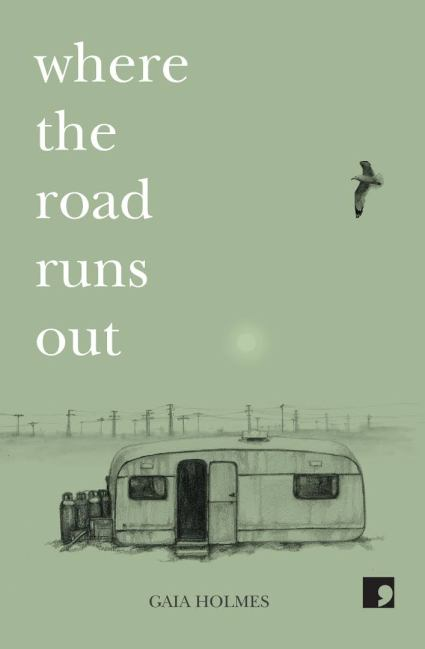 Poet Gaia Holmes Book Cover - where the road runs out