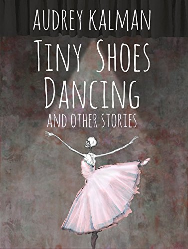 Writer Audrey Kalman Book Cover - Tiny Shoes Dancing and Other Stories