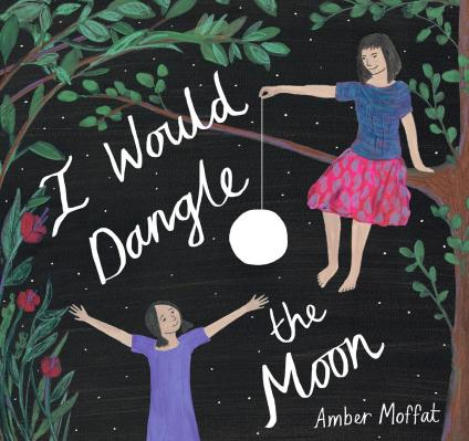 Writer & Illustrator Amber Moffat Book Cover - I Would Dangle the Moon